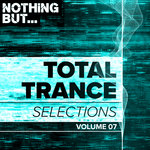 Nothing But... Total Trance Selections Vol 07