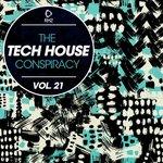 The Tech House Conspiracy Vol 21