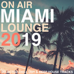 On Air Miami Lounge 2019 (Selected Chill Out & Deep House Tracks)