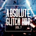 Absolute Glitch Hop Vol 7