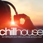 Chill House: Something For Your Mind Your Body & Your Soul