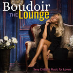 The Boudoir Lounge: Sexy Chillout Music For Lovers