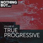 Nothing But... True Progressive Vol 10