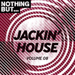 Nothing But... Jackin' House Vol 08