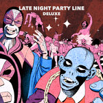 Late Night Party Line (Deluxe)
