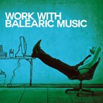 Work With Balearic Music