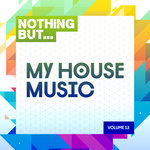 Nothing But... My House Music Vol 13