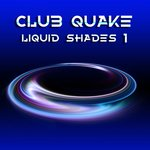 Club Quake Vol 1 (Liquid Shades)