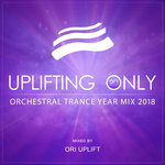 Uplifting Only: Orchestral Trance Year Mix 2018