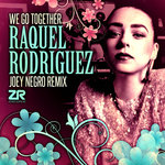 Raquel Rodriguez: We Go Together (Joey Negro Remixes)