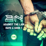 Against The Law/Have A Good 1