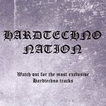 Hardtechno Nation - Watch Out For The Most Exclusive Hardtechno Tracks