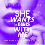 She Wants To Dance With Me (100% Pure Dance Floor Couture) Vol 2