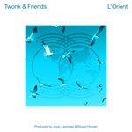 Twonk & Friends - L' Orient
