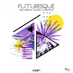 Futuresque - The Future House Collection Vol 15