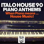 Italo House 90/Piano Anthems (When Piano Means... House Music!!)
