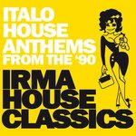 Irma House Classics (Italo House Anthems From The '90)