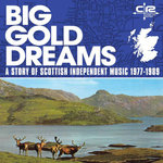 Big Gold Dreams/A Story Of Scottish Independent Music 1977-1989