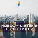 Nobody Listens To Techno 7