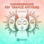 Underground Psy-Trance Anthems Vol 07