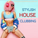 Stylish House Clubbing (Groovy & Soulful House Collection)