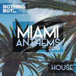 Nothing But... Miami Anthems 2019 House