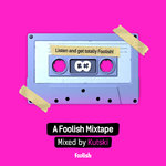 A Foolish Mixtape - Mixed By Kutski