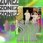 Zonez V 4/Love Me Louder