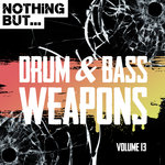 Nothing But... Drum & Bass Weapons Vol 13