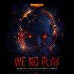 We No Play