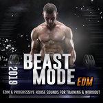 Beast Mode EDM 2019 - Edm & Progressive House Sounds For Training & Workout