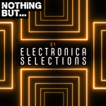 Nothing But... Electronica Selections Vol 01