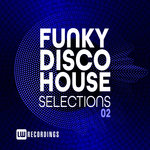 Funky Disco House Selections Vol 02