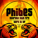 Phibes: Started This Fire/Turn It Up