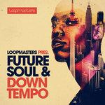 Future Soul & Downtempo (Sample Pack WAV/APPLE/LIVE/REASON)
