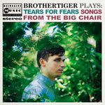 Brothertiger Plays: Tears For Fears' Songs From The Big Chair