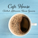 Cafe House/Chilled Afternoon House Grooves