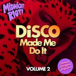 Disco Made Me Do It Vol 2