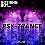 Nothing But... Psy Trance Vol 10