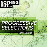 Nothing But... Progressive Selections Vol 10