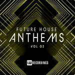 Future House Anthems Vol 02