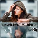 Never Really Liked U