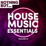 Nothing But... House Music Essentials Vol 15