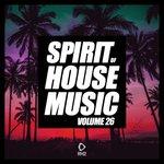 Spirit Of House Music Vol 26