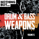 Nothing But... Drum & Bass Weapons Vol 15