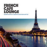 French Cafe Lounge - Downtempo & Deephouse Favourites