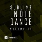 Sublime Indie Dance Vol 03