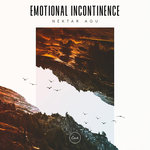 Emotional Incontinence