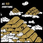 ALL GLD EVERYTHING