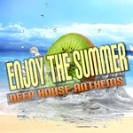 Enjoy The Summer: Deep House Anthems